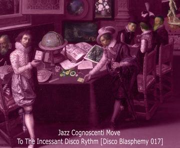 2014-11-05 - Inhead-Kay - Disco Blasphemy 017 - Jazz Cognoscenti Move To The Incessant Disco Rhythm.jpg