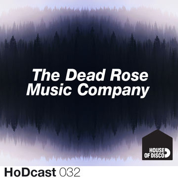 2012-06-21 - The Dead Rose Music Company - House Of Disco Guestmix.jpg