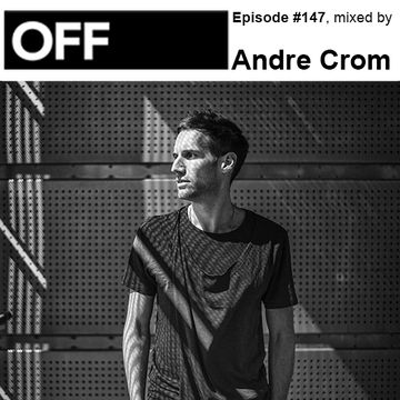 2014-10-04 - Andre Crom - OFF Recordings Podcast 147 (OFF100 Rewind Edition).jpg