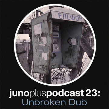 2011-12-07 - Unbroken Dub - Juno Plus Podcast 23.jpg