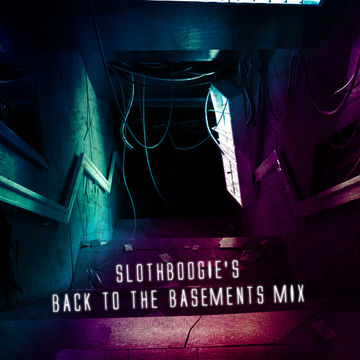 2013-08-24 - SlothBoogie - Back To The Basements Mix.jpg