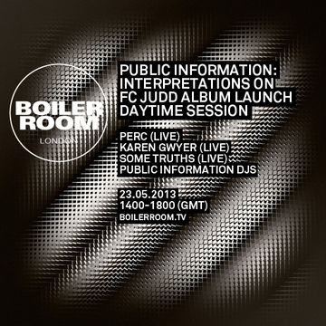 2013-05-23 - Boiler Room - Public Information - Interpretations On FC Judd Album Launch Daytime Session.jpg
