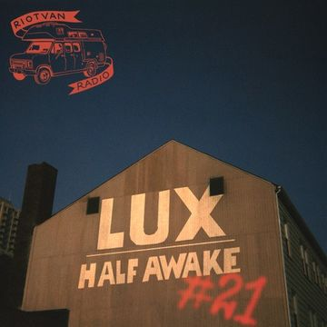 2013-11-07 - Lux - Half Awake (Riotvan Podcast 21).jpg