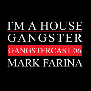 2013-03-12 - Mark Farina - Gangstercast 06.jpg