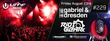 2013-08-23 - RioTGeaR, Gabriel & Dresden - UMF Radio 229 -1.jpg