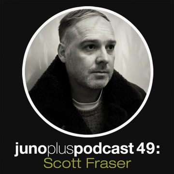2012-12-05 - Scott Fraser - Juno Plus Podcast 49.jpg
