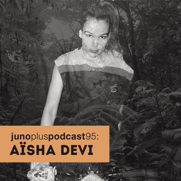 2014-09-10 - Aïsha Devi - Juno Plus Podcast 95.jpg