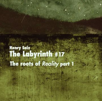 2013-11-12 - Henry Saiz - Roots Of 'Reality' Pt.1 (The Labyrinth 17).jpg