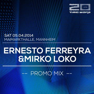 2014-04-03 - Ernesto Ferreyra & Mirko Loko - Time Warp Promo Mix.png