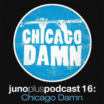 2011-08-31 - Chicago Damn - Juno Plus Podcast 16.jpg