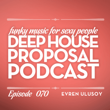 2013-01-25 - Evren Ulusoy - Deep House Proposal Podcast 070.png