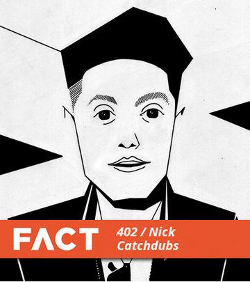 2013-09-30 - Nick Catchdubs - FACT Mix 402.jpg