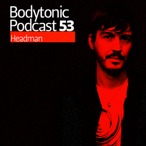 2009-10-29 - Headman - Bodytonic Podcast 53.jpg