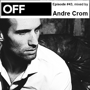 2011-07-18 - Andre Crom - OFF Recordings Podcast 43.jpg