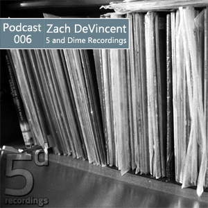 2012-11-30 - Zach DeVincent - 5 and Dime Recordings Podcast (5DP006).png