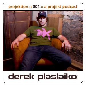 2009-05-08 - Derek Plaslaiko - Projektion Podcast 004.png