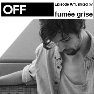2012-07-16 - Fumée Grise - OFF Recordings Podcast 71.jpg