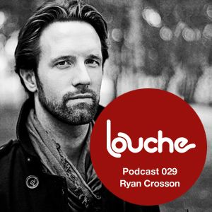 2010-11-20 - Ryan Crosson - Louche Podcast 029.jpg