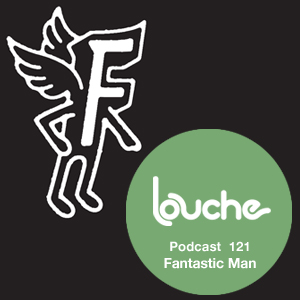 2014-01-30 - Fantastic Man - Louche Podcast 121.jpg