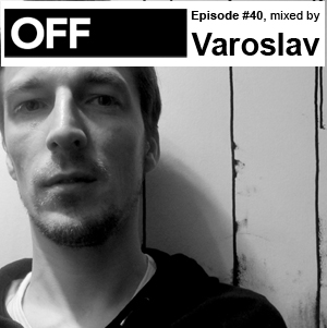 2011-06-08 - Varoslav - OFF Recordings Podcast 40.jpg