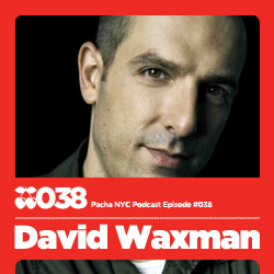 2010-01-16 - David Waxman - Pacha NYC Podcast 038.jpg