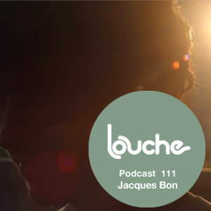 2013-08-05 - Jacques Bon - Louche Podcast 111.jpg