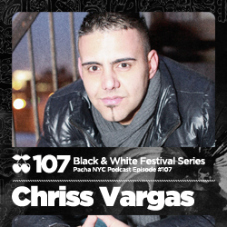 2011-07-11 - Chriss Vargas - Pacha NYC Podcast 107 (Black And White Series).jpg