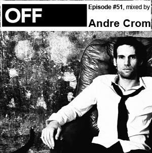 2011-10-29 - Andre Crom - OFF Recordings Podcast 51.jpg