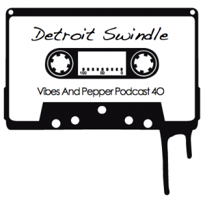 2013-03-29 - Detroit Swindle - Vibes & Pepper Podcast 40.png