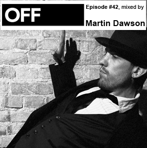 2011-07-06 - Martin Dawson - OFF Recordings Podcast 42.jpg