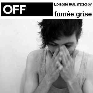 2012-02-14 - Fumée Grise - OFF Recordings Podcast 60.jpg