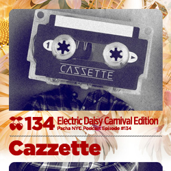 2012-05-01 - Cazette - Pacha NYC Podcast 134 (EDC Edition).jpg