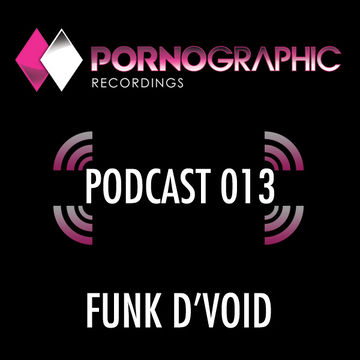 2013-04-18 - Funk D'Void - Pornographic Podcast 013.jpg