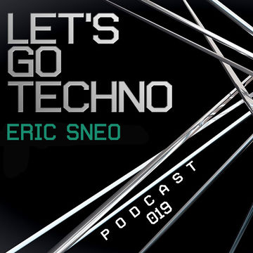 2013-09-16 - Eric Sneo - Let's Go Techno Podcast 019.jpg