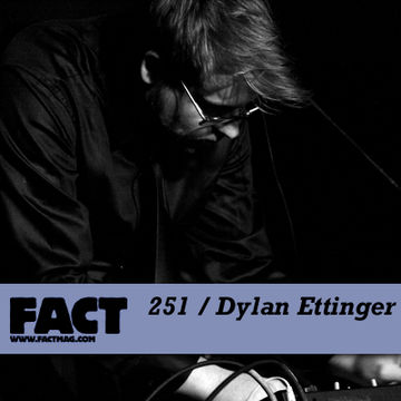 2011-05-27 - Dylan Ettinger - FACT Mix 251.jpg