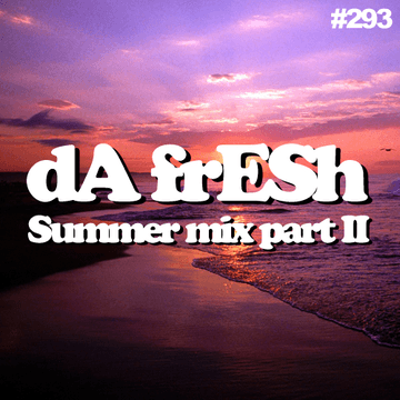 2012-08-09 - Da Fresh - Summer Mix (Pt.2) (Da Fresh Podcast 293).png