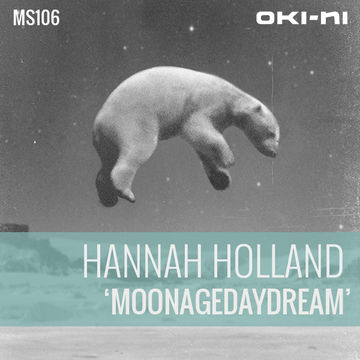2012-12-07 - Hannah Holland - MOONAGEDAYDREAM (oki-ni MS106).jpg