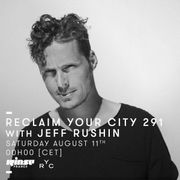 2018-08-14 - Jeff Rushin - Reclaim Your City 291, Rinse FM France.jpg