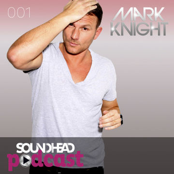 2012-10-10 - Mark Knight - Soundhead Podcast 001.jpg