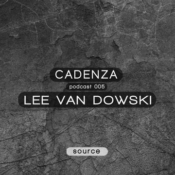 2012-02-01 - Lee Van Dowski - Cadenza Podcast 005 - Source.jpg