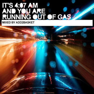 2013-10-26 - Add2Basket - It's 4.07AM And You're Running Out Of Gas (Promo Mix).jpg