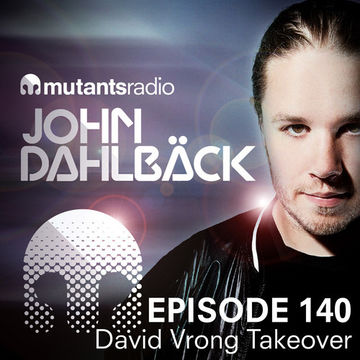 2014-08-08 - John Dahlbäck - Mutants Radio Podcast 140 (David Vrong Takeover).jpg