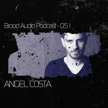 2012-11-27 - Angel Costa - Brood Audio Podcast (BAP051).jpg