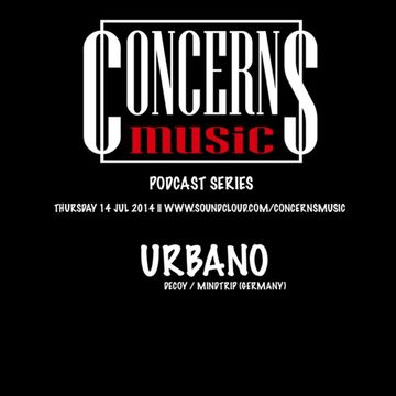 2014-07-14 - Urbano - Concerns Music Podcast 3.0.jpg