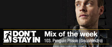 2011-09-12 - Penguin Prison - Don't Stay In Mix Of The Week 103.jpg