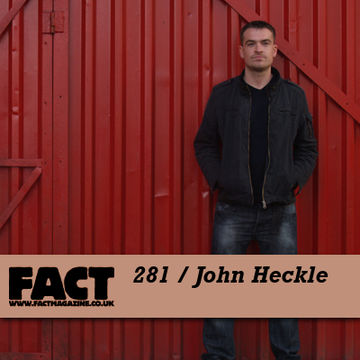 2011-09-09 - John Heckle - FACT Mix 281.jpg