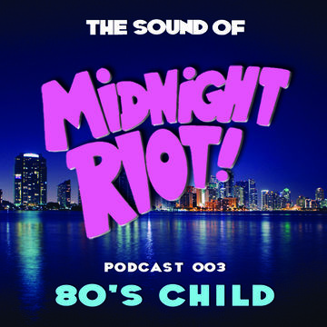 2014-08-21 - 80's Child - The Sound Of Midnight Riot! Podcast 003.jpg