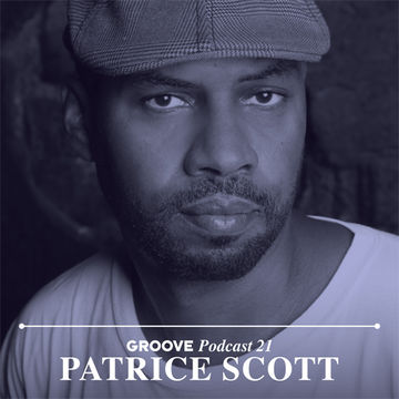 2013-09-25 - Patrice Scott - Groove Podcast 21.jpg
