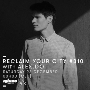 2018-12-22 - Alex.Do - Reclaim Your City 310, Rinse FM France.jpg