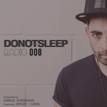 2016-10-07 - Darius Syrossian, Detlef, Leon - Do Not Sleep Radio 008.jpg